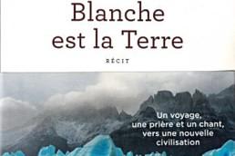 «Blanche est la Terre» Récit - Xavier RICARD LANATA