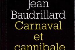« Carnaval et Cannibale » de Jean BAUDRILLARD (note de lecture)