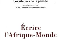 Ecrire l'Afrique-Monde Ateliers de la pensée, Achille Mbembe et Felwine Sarr