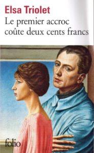"""Elsa Triolet, Le premier accroc coute deux cents francs"""", Seconde Guerre Mondiale, Résistance. Louis Aragon"""