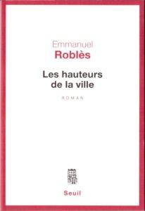 « Les hauteurs de la ville » d'Emmanuel ROBLES (note de lecture)