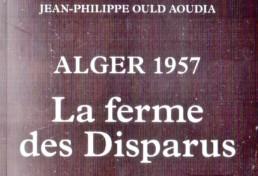 «Alger 1957 – La ferme des Disparus» de Jean-Philippe OULD AOUDIA (note de lecture)